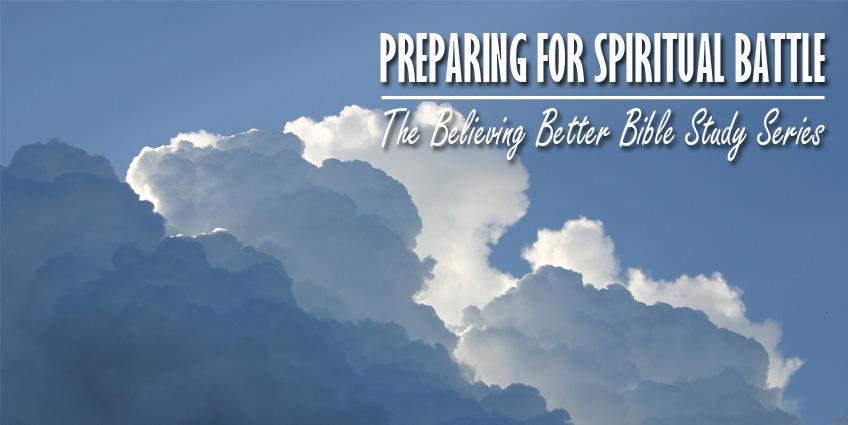 BelievingBetter-Week3-FeaturedImage-Preparing-For-Spiritual-Battle