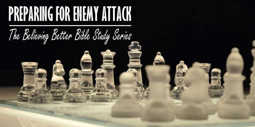 BelievingBetter-Week4-FeaturedImage-Preparing-For-Enemy-Attack