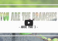 Abide-Part3-You-Are-The-Branches